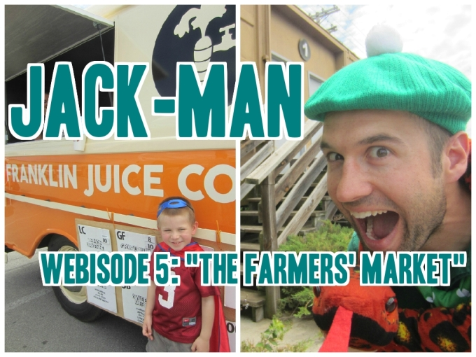 "Dear Jack: Webisodes 3, 4, 5 of Jack-Man: ""One Bitten, Twice Nice""; ""Backyard Brawl""; ""Farmers' Market"""