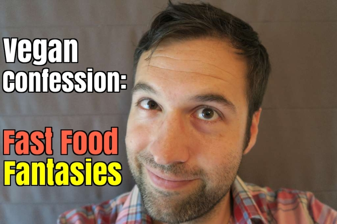 Vegan Confession: I Don't Miss Meat, Eggs, or Dairy, But I Do Have Fast Food Fantasies