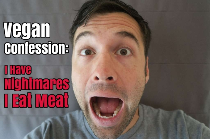 Vegan Confession: I Have Nightmares that I Eat Meat