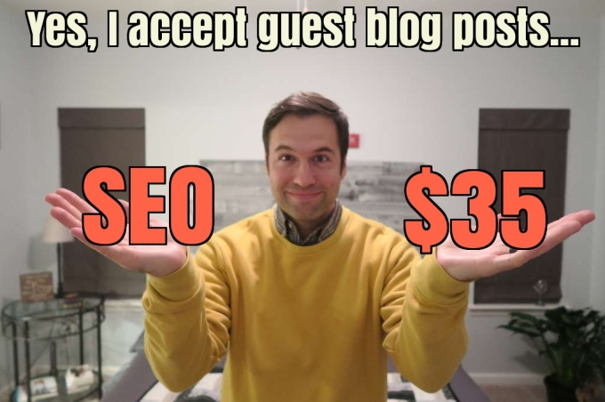 Yes, I Accept Guest Blog Posts, If You Can Afford My $35 Fee to Help